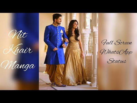Full Screen WhatsApp Status | Nit Khair Manga | New Love Whatsapp Status | Elena D'Cruz  | Swag Video Status