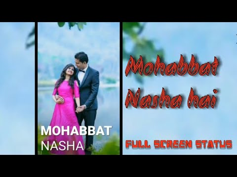 Mohabbat nasha hai full screen status || WhatsApp status | Swag Video Status