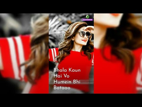 Bhala kaun hai vo humein bhi bataao whatsapp status full screen WhatsApp status | Swag Video Status